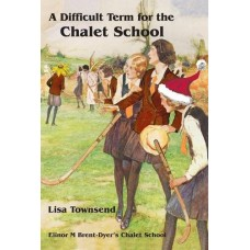 A Difficult Term for the Chalet School by Lisa Townsend